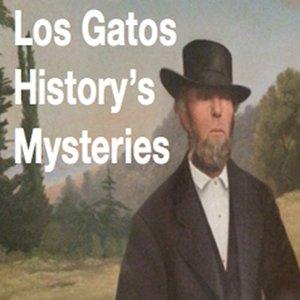 Los Gatos History's Mysteries